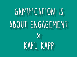 GAMIFICATION IS ABOUT ENGAGEMENT