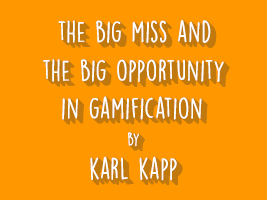 THE BIG MISS AND THE BIG OPPORTUNITY IN GAMIFICATION