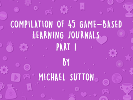 COMPILATION OF 45 GAME-BASED LEARNING JOURNALS: PART 1