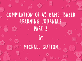 COMPILATION OF 45 GAME-BASED LEARNING JOURNALS: PART 3