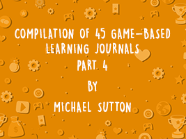 COMPILATION OF 45 GAME-BASED LEARNING JOURNALS: PART 4