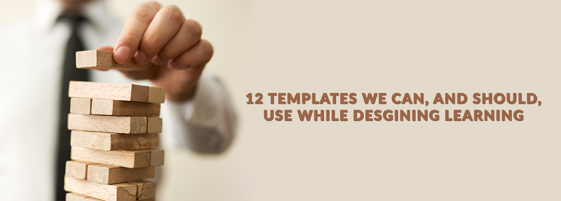 12 TEMPLATES WE CAN, AND SHOULD, USE WHILE DESIGNING E-LEARNING